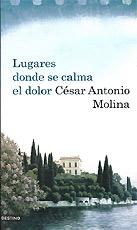 Lugares donde se calma el dolor. Cesar Antonio Molina